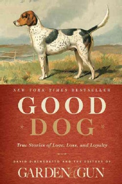Good Dog: True Stories of Love, Loss, and Loyalty (Hardcover)