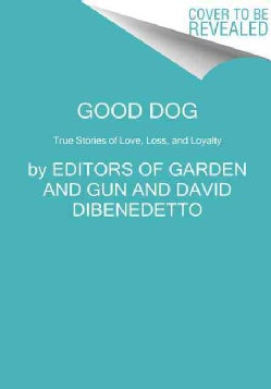 Good Dog: True Stories of Love, Loss, and Loyalty (Paperback)