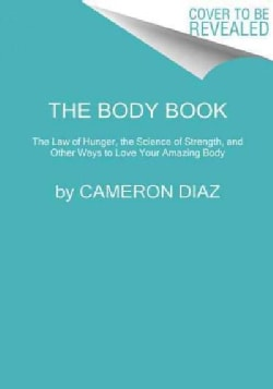 The Body Book: The Law of Hunger, the Science of Strength, and Other Ways to Love Your Amazing Body (Paperback)