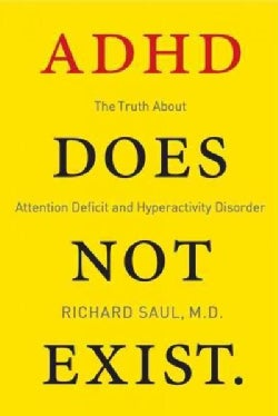ADHD Does Not Exist: The Truth About Attention Deficit and Hyperactivity Disorder (Hardcover)