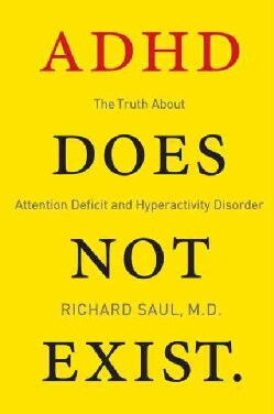 ADHD Does Not Exist: The Truth About Attention Deficit and Hyperactivity Disorder (Paperback)