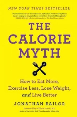 The Calorie Myth: How to Eat More, Exercise Less, Lose Weight, and Live Better (Paperback)