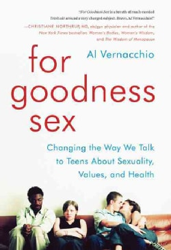 For Goodness Sex: Changing the Way We Talk to Teens About Sexuality, Values, and Health (Hardcover)