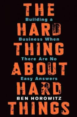 The Hard Thing About Hard Things: Building a Business When There Are No Easy Answers (Hardcover)