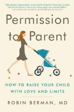 Permission to Parent: How to Raise Your Child with Love and Limits (Paperback)
