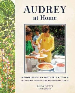 Audrey at Home: Memories of My Mother's Kitchen With Recipes, Photographs, and Personal Stories (Hardcover)