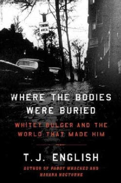 Where the Bodies Were Buried: Whitey Bulger and the World That Made Him (Hardcover)