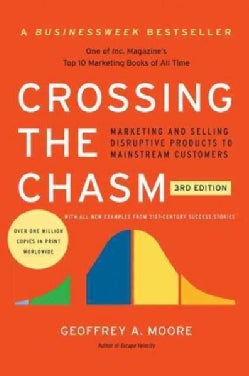 Crossing the Chasm: Marketing and Selling Disruptive Products to Mainstream Customers (Paperback)