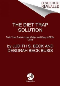 The Diet Trap Solution: Train Your Brain to Lose Weight and Keep It Off for Good (Paperback)