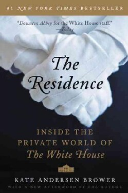 The Residence: Inside the Private World of the White House (Paperback)