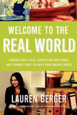 Welcome to the Real World: Finding Your Place, Perfecting Your Work, and Turning Your Job into Your Dream Career (Paperback)