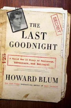 The Last Goodnight: A World War II Story of Espionage, Adventure, and Betrayal (Hardcover)