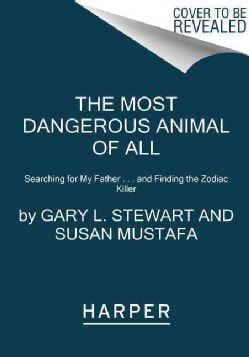 The Most Dangerous Animal of All: Searching for My Father and Finding the Zodiac Killer (Paperback)