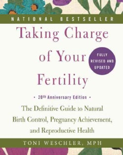 Taking Charge of Your Fertility: The Definitive Guide to Natural Birth Control, Pregnancy Achievement, and Reprod... (Paperback)