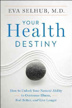 Your Health Destiny: How to Unlock Your Natural Ability to Overcome Illness, Feel Better, and Live Longer (Paperback)