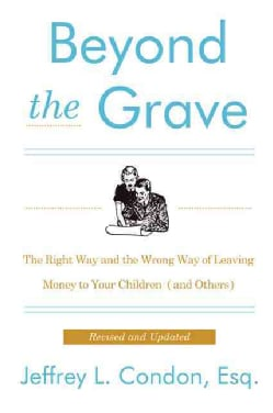 Beyond the Grave: The Right Way and the Wrong Way of Leaving Money to Your Children (And Others) (Paperback)