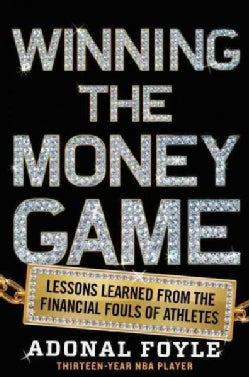 Winning the Money Game: Lessons Learned from the Financial Fouls of Pro Athletes (Paperback)