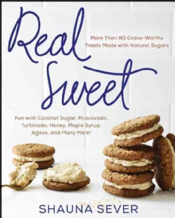 Real Sweet: More Than 80 Crave-Worthy Treats Made With Natural Sugars (Hardcover)