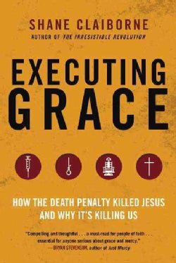 Executing Grace: How the Death Penalty Killed Jesus and Why It's Killing Us (Paperback)
