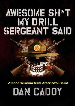 Awesome Sh*t My Drill Sergeant Said: Wit and Wisdom from America's Finest (Hardcover)