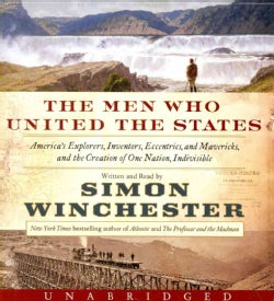 The Men Who United the States: America's Explorers, Inventors, Eccentrics and Mavericks, and the Creation of One N... (CD-Audio)