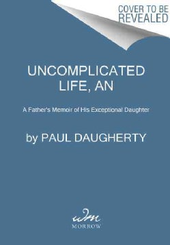 An Uncomplicated Life: A Father's Memoir of His Exceptional Daughter (Paperback)
