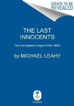 The Last Innocents: The Collision of the Turbulent Sixties and the Los Angeles Dodgers (Hardcover)