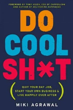 Do Cool Sh*t: Quit Your Day Job, Start Your Own Business, and Live Happily Ever After (Paperback)