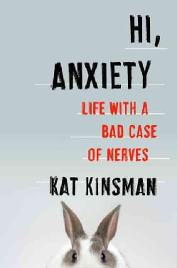 Hi, Anxiety: Life With a Bad Case of Nerves (Hardcover)
