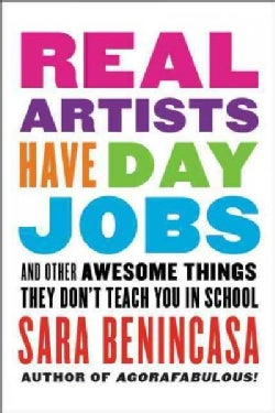 Real Artists Have Day Jobs: And Other Awesome Things They Don't Teach You in School (Paperback)