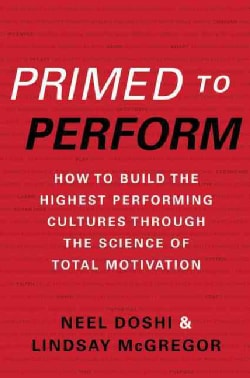 Primed to Perform: How to Build the Highest Performing Cultures Through the Science of Total Motivation (Hardcover)