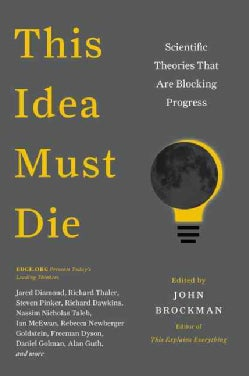 This Idea Must Die: Scientific Theories That Are Blocking Progress (Paperback)