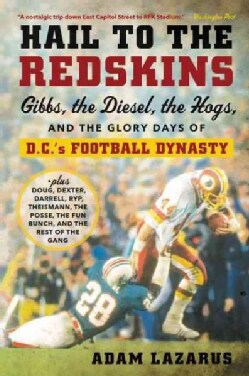 Hail to the Redskins: Gibbs, the Diesel, the Hogs, and the Glory Days of D.C.'s Football Dynasty (Paperback)
