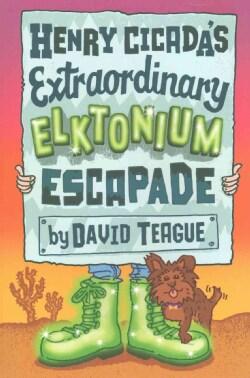 Henry Cicada's Extraordinary Elktonium Escapade (Hardcover)