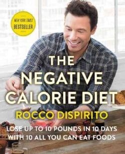 The Negative Calorie Diet: Lose Up to 10 Pounds in 10 Days With 10 All You Can Eat Foods (Hardcover)