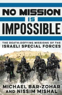 No Mission Is Impossible: The Death-Defying Missions of the Israeli Special Forces (Hardcover)