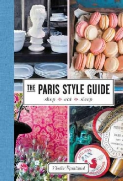The Paris Style Guide: Shop, Eat, Sleep (Hardcover)