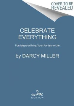 Celebrate Everything!: Fun Ideas to Bring Your Parties to Life (Hardcover)
