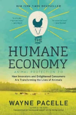 The Humane Economy: How Innovators and Enlightened Consumers Are Transforming the Lives of Animals (Paperback)