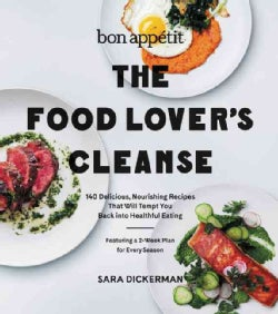 Bon Appetit: The Food Lover's Cleanse: 140 Delicious, Nourishing Recipes That Will Tempt You Back into Healthful ... (Hardcover)