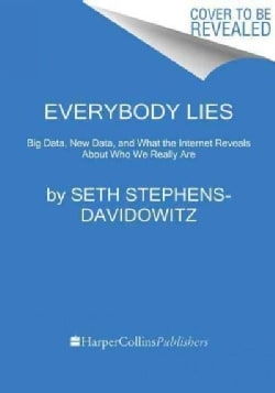 Everybody Lies: Big Data, New Data, and What the Internet Can Tell Us About Who We Really Are (Hardcover)