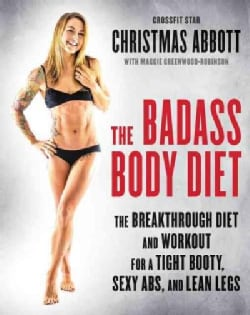 The Badass Body Diet: The Breakthrough Diet and Workout for a Tight Booty, Sexy Abs, and Lean Legs (Hardcover)