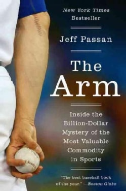 The Arm: Inside the Billion-Dollar Mystery of the Most Valuable Commodity in Sports (Paperback)