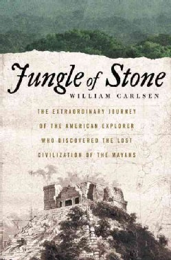 Jungle of Stone: The True Story of Two Men, Their Extraordinary Journey, and the Discovery of the Lost Civilizati... (Hardcover)