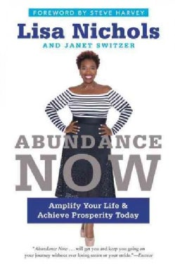 Abundance Now: Amplify Your Life and Achieve Prosperity Today (Paperback)