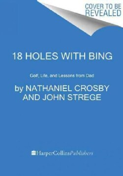 18 Holes With Bing: Golf, Life, and Lessons from Dad (Paperback)