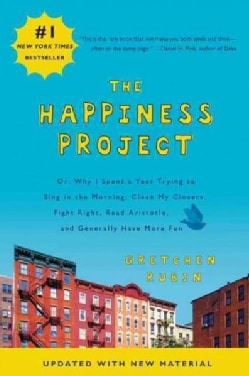 The Happiness Project: Or, Why I Spent a Year Trying to Sing in the Morning, Clean My Closets, Fight Right, Read ... (Paperback)