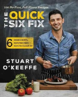 The Quick Six Fix: 100 No-fuss, Full-flavor Recipes: 6 Ingredients, 6 Minutes Prep, 6 Minutes Clean-up (Hardcover)
