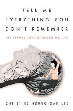 Tell Me Everything You Don't Remember: The Stroke That Changed My Life (Hardcover)