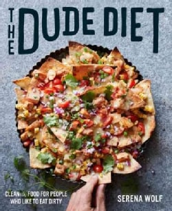 The Dude Diet: Clean(ish) Food for People Who Like to Eat Dirty (Hardcover)